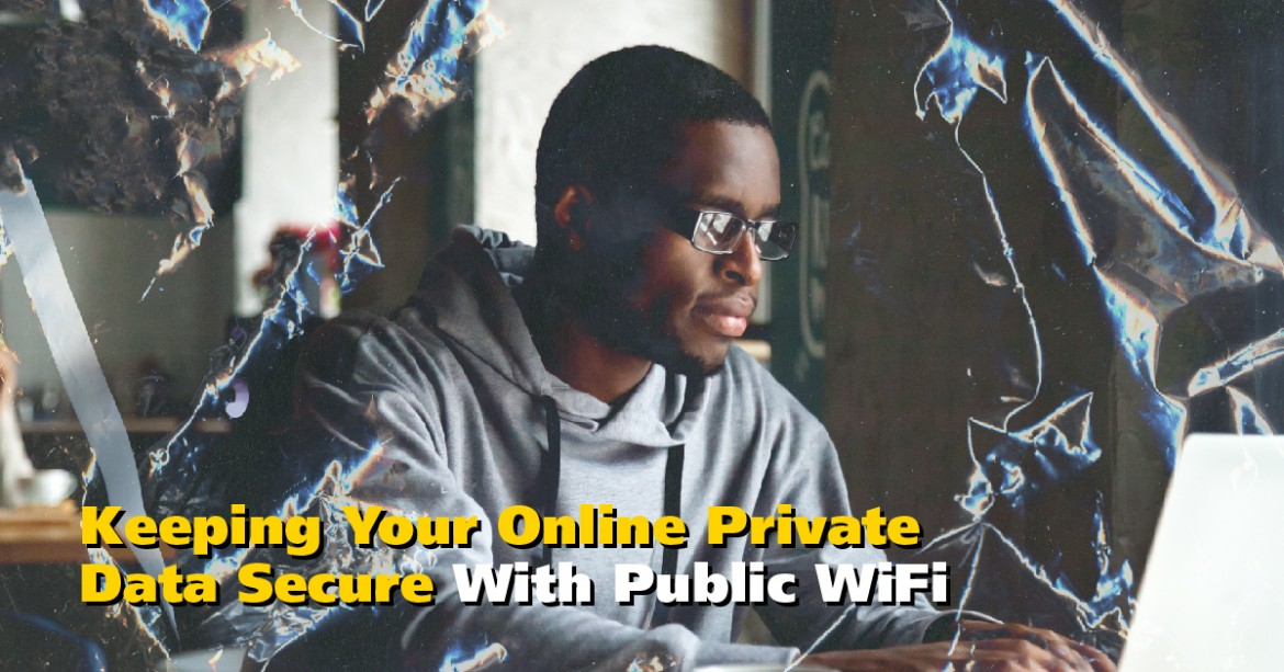 Remaining Secure and Theft-Proof Using Public WiFi