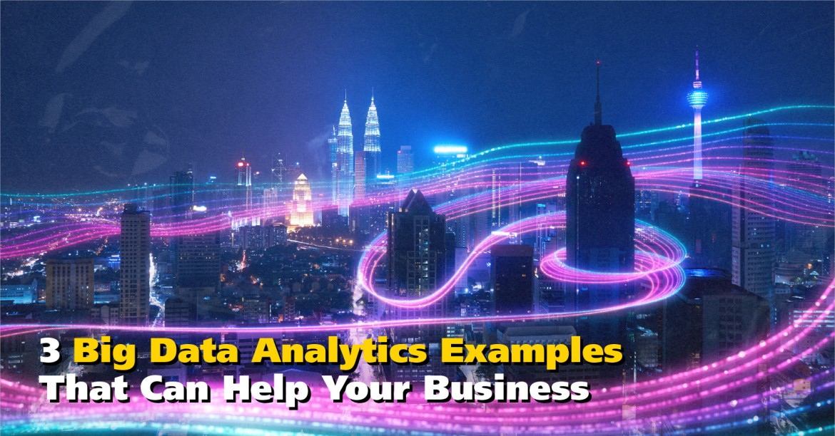 3 Big Data Analytics Examples That Can Help Your Business