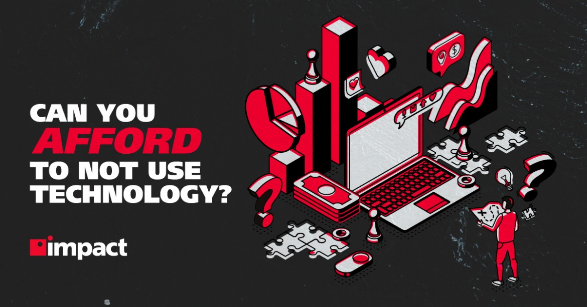 Can You Afford to Not Use Technology?