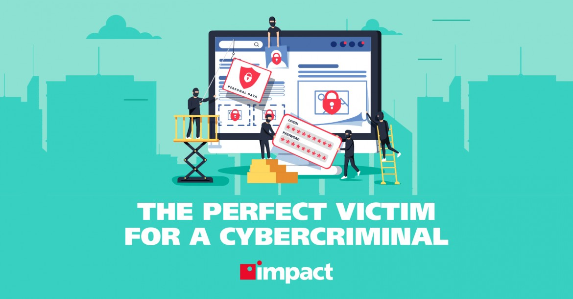 The Perfect Victim for a Cybercriminal