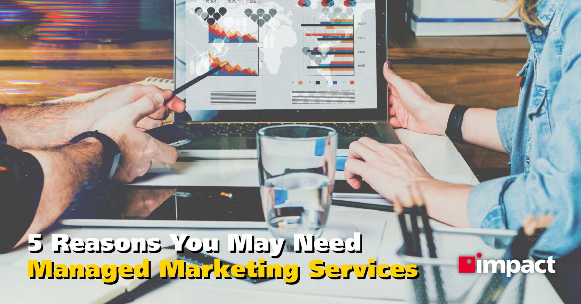 5 Reasons You May Need Marketing as a Managed Service