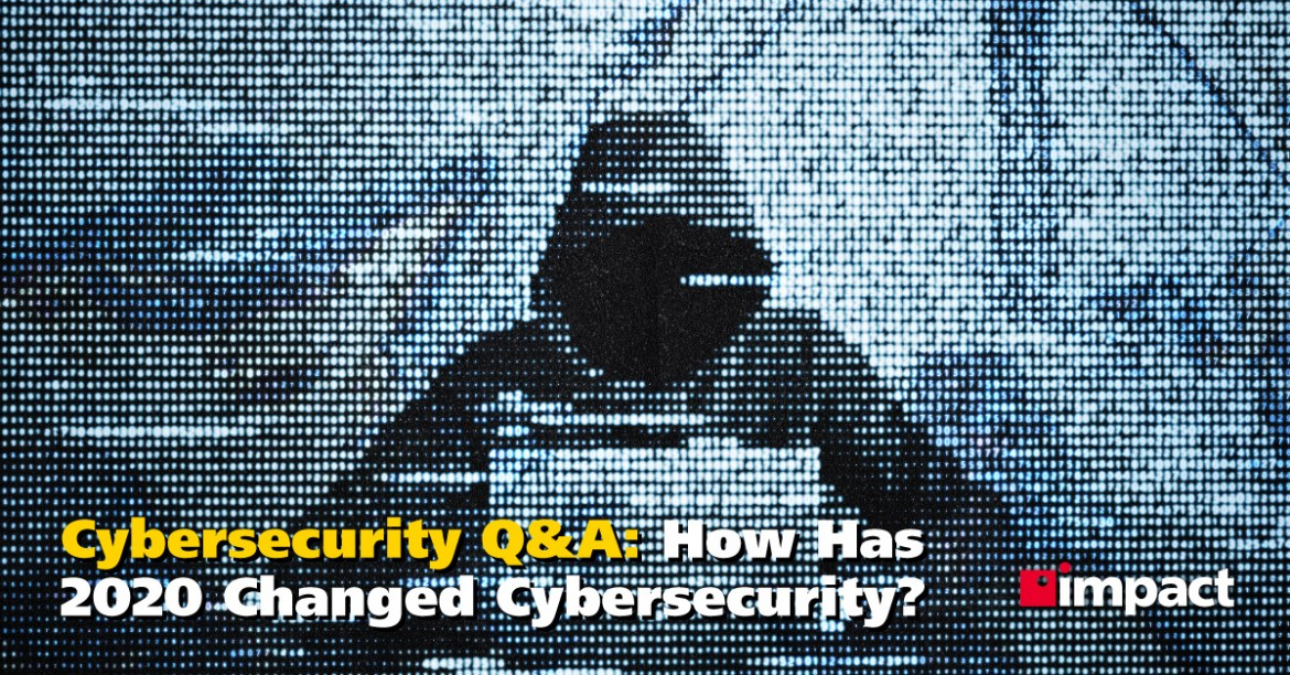 How Has 2020 Changed Cybersecurity?