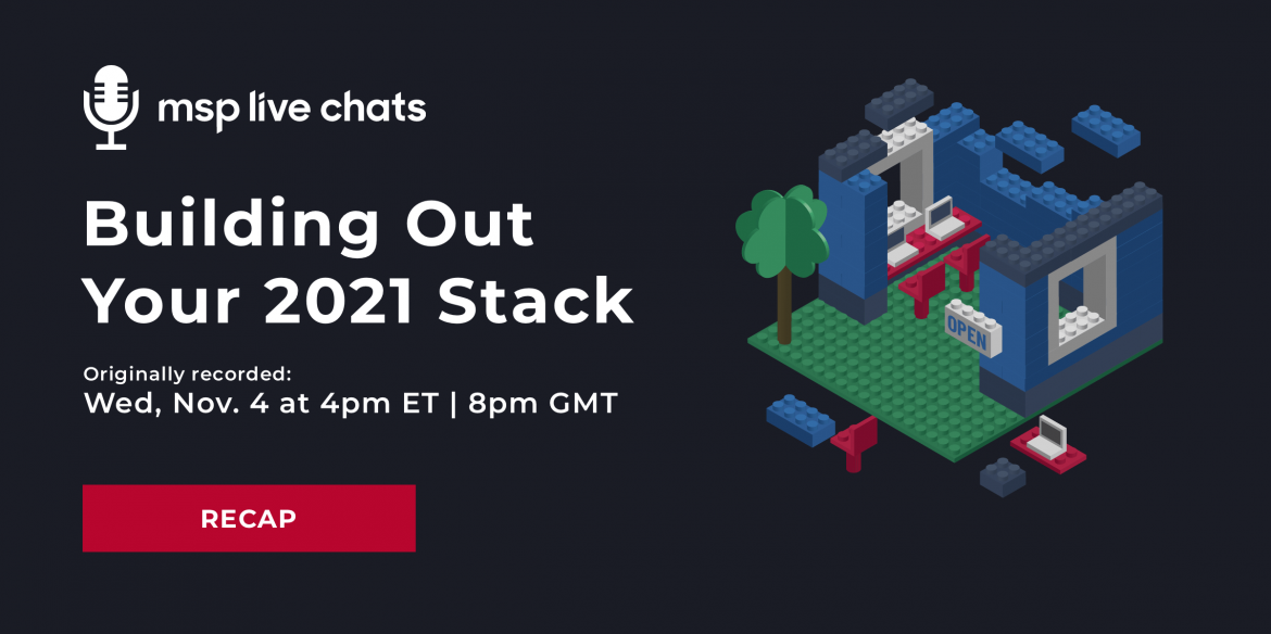 Building Out Your 2021 Stack: MSP Live Chat Recap