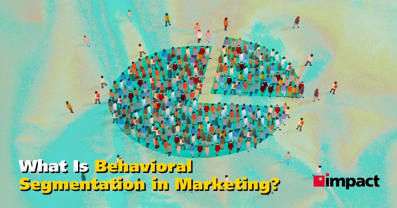 What Is Behavioral Segmentation In Marketing?