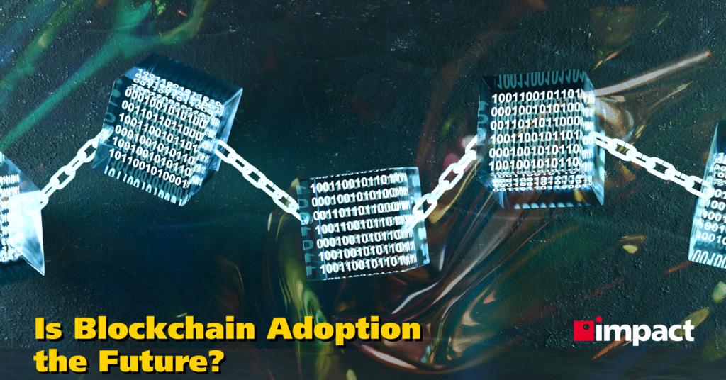 Is Blockchain Adoption the Future?