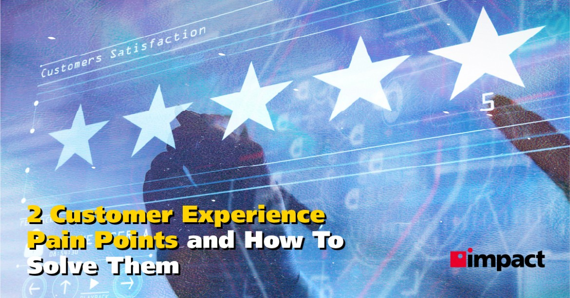 2 Customer Experience Pain Points and How To Solve Them