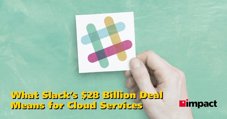 What Slack's $28 Billion Deal Means for Cloud Services