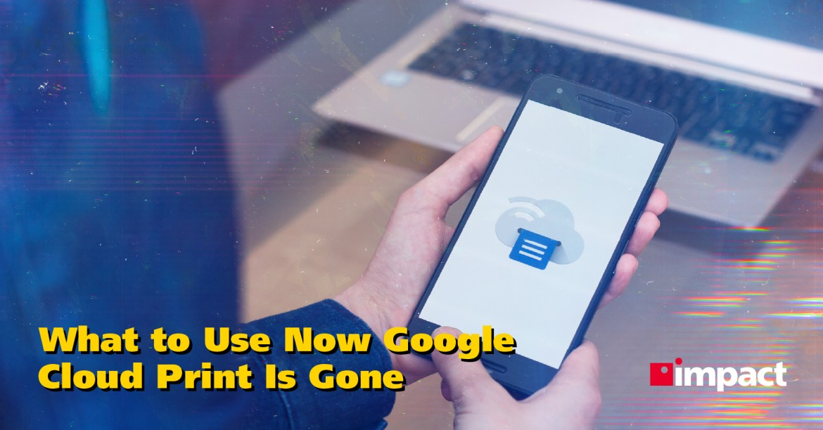 What to Use Now Google Cloud Print Is Gone