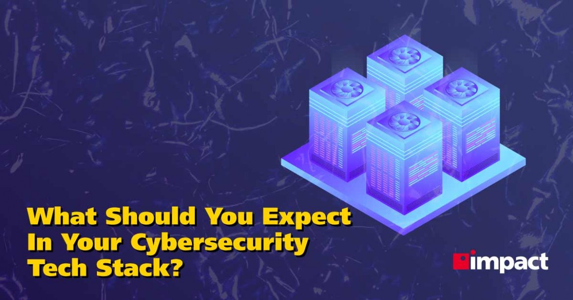 What Should You Expect In Your Cybersecurity Tech Stack?