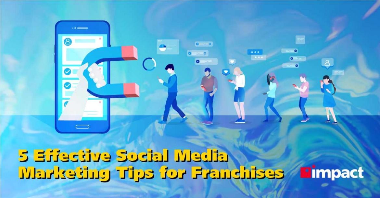 5 Effective Social Media Marketing Tips for Franchises