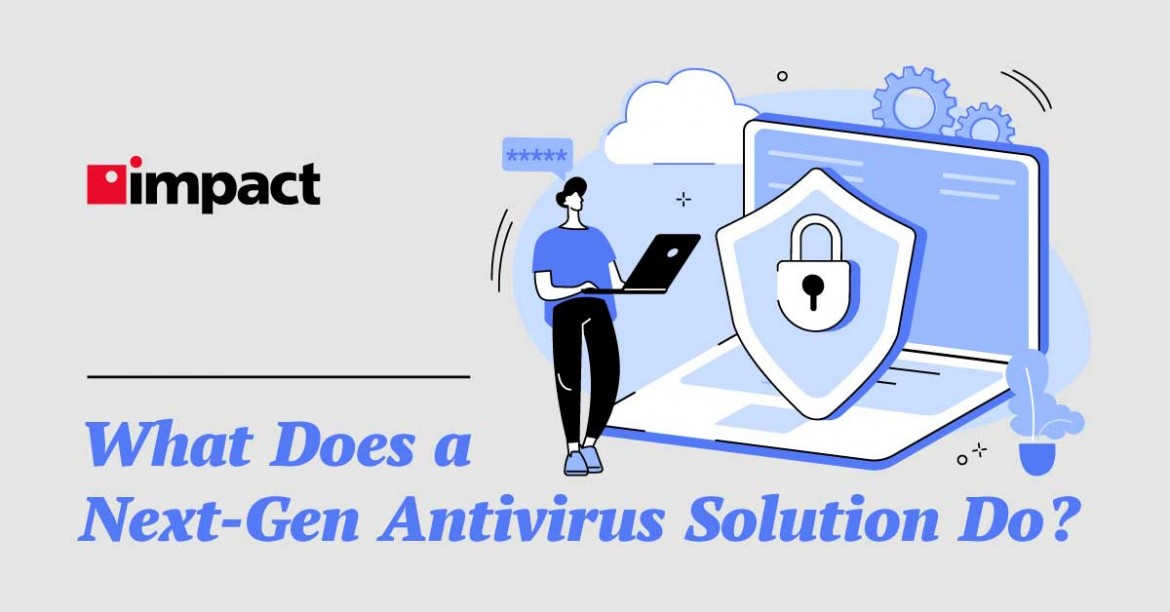 What Does a Next-Gen Antivirus Solution Do?