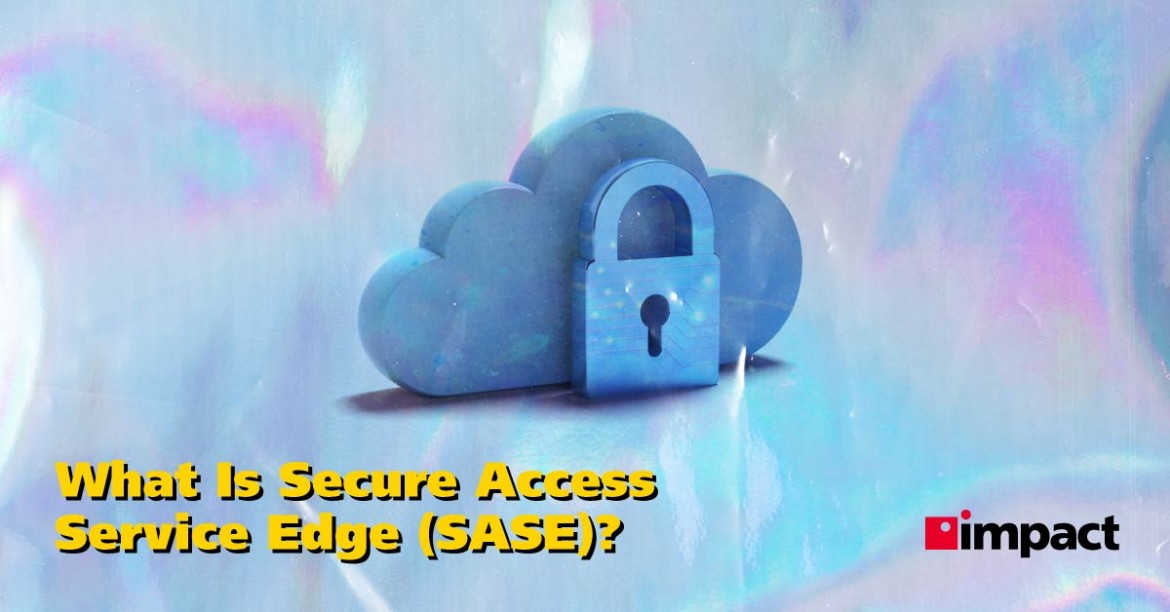 What Is Secure Access Service Edge (SASE)?