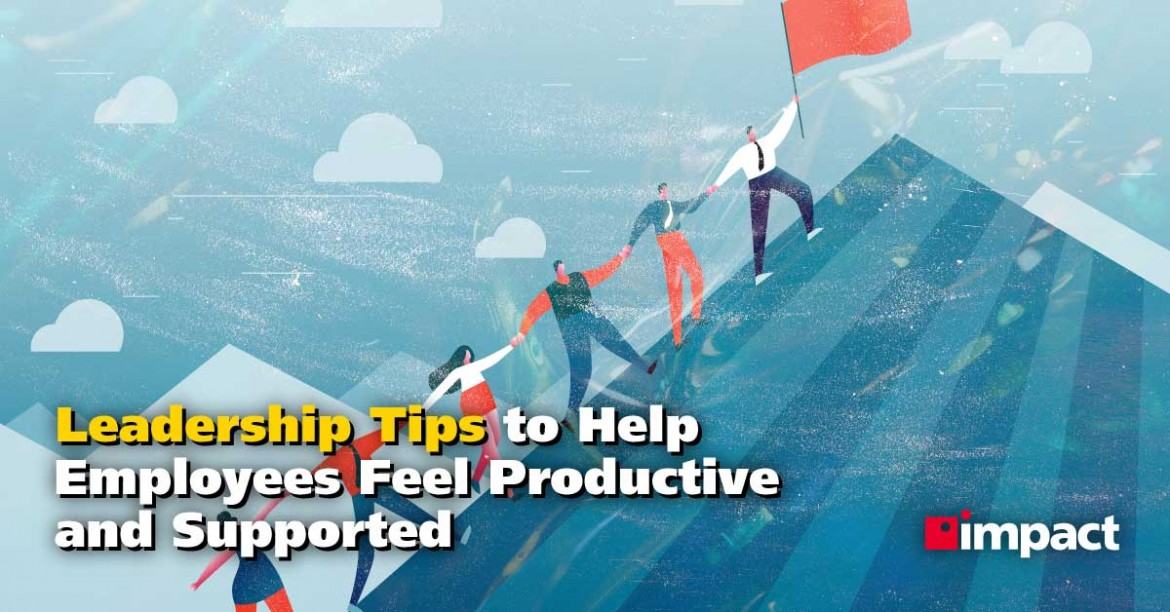 Leadership Tips to Help Employees Feel Productive and Supported