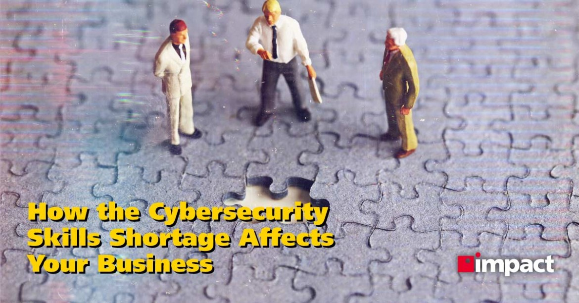 How the Cybersecurity Skills Shortage Affects Your Business