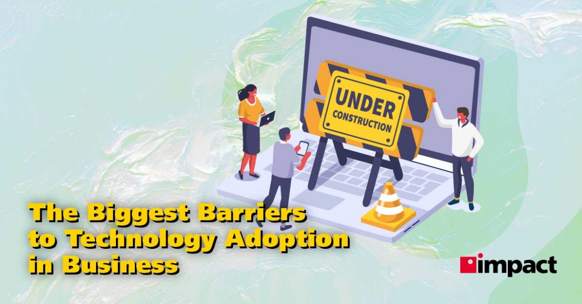 The Biggest Barriers to Technology Adoption in Business