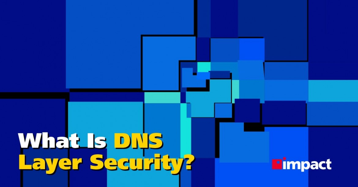 What Is DNS Layer Security?