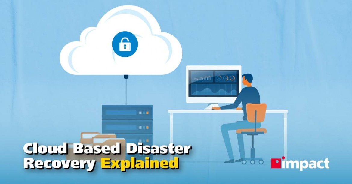 Cloud Based Disaster Recovery Explained