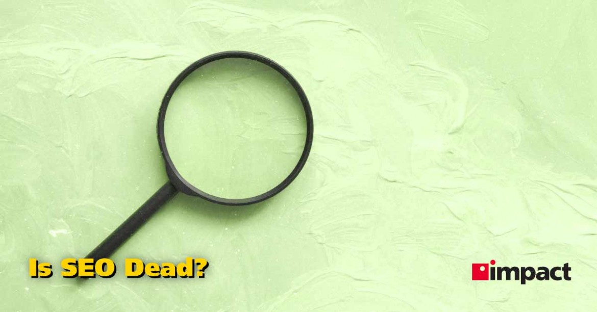 Is SEO Dead? | Do You Need to Invest In Search Engine Optimization?