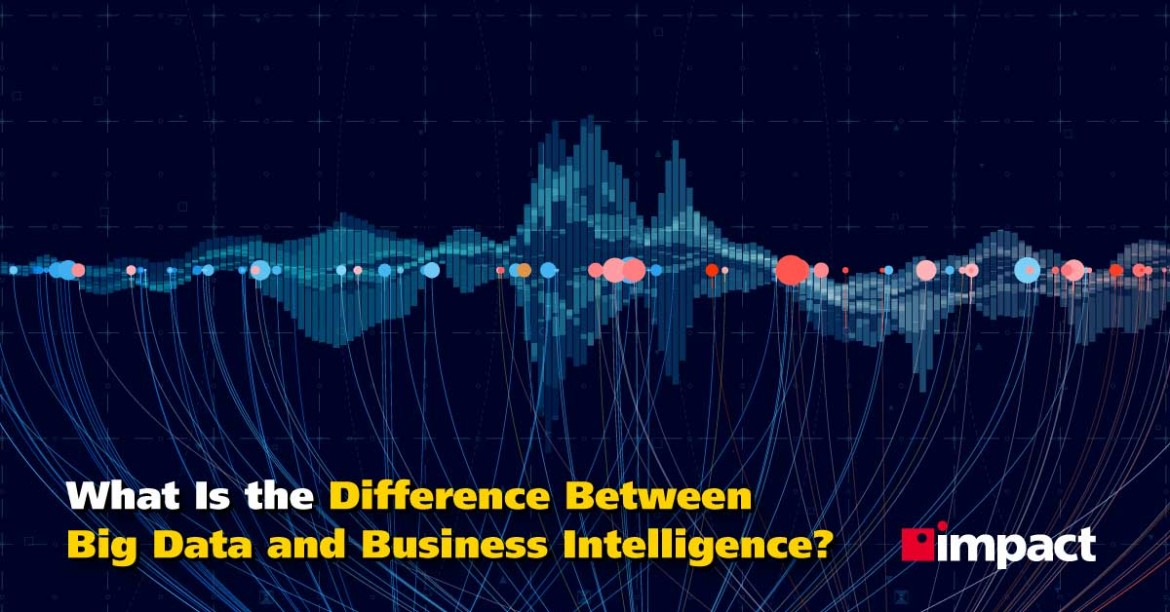 What Is the Difference Between Big Data and Business Intelligence?